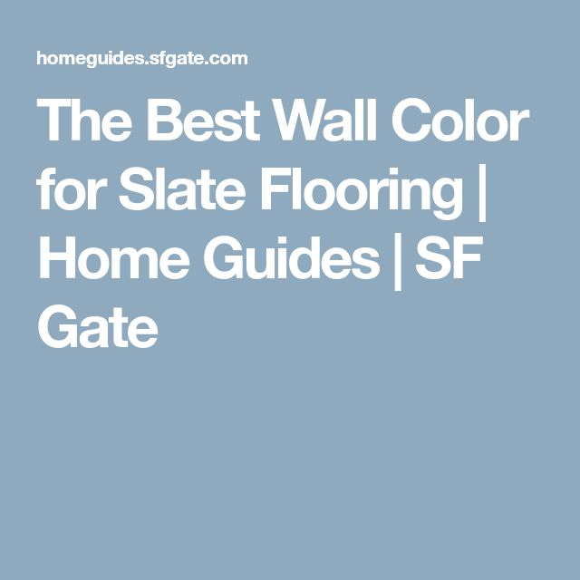 The Best Wall Color for Slate Flooring | Home Guides | SF Gate