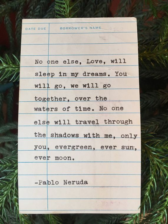 Any literary aficionado will love this Neruda quote which I hand typed on my 1962 Smith-Corona Galaxie vintage typewriter. And even better, the quote is typed onto a discarded library book due date card. Nostalgia abounds! Perfect for your card or mixed media project, or even simply for framing or use as a special bookmark. The card measures roughly 3 x 5.  Since I use actual discarded library due date cards from books young and old, each card is unique and has different levels of markings…