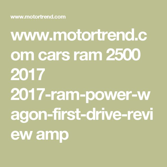 www.motortrend.com cars ram 2500 2017 2017-ram-power-wagon-first-drive-review amp