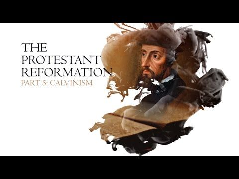 The Christian Reformation Part 05:  CALVINISM Commemorating 500 Year Pro...