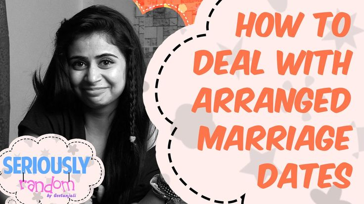 Tips On How To Deal With Arranged Marriage Dates || Seriously Random Wit...