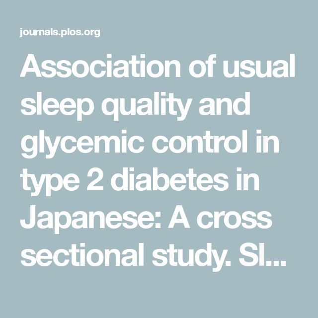 Association of usual sleep quality and glycemic control in type 2 diabetes in Japanese: A cross sectional study. Sleep and Food Registry in Kanagawa (SOREKA)