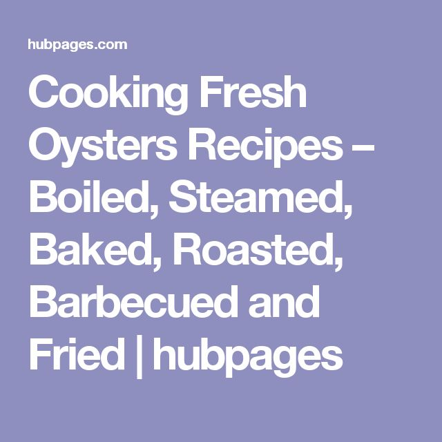 Cooking Fresh Oysters Recipes – Boiled, Steamed, Baked, Roasted, Barbecued and Fried | hubpages