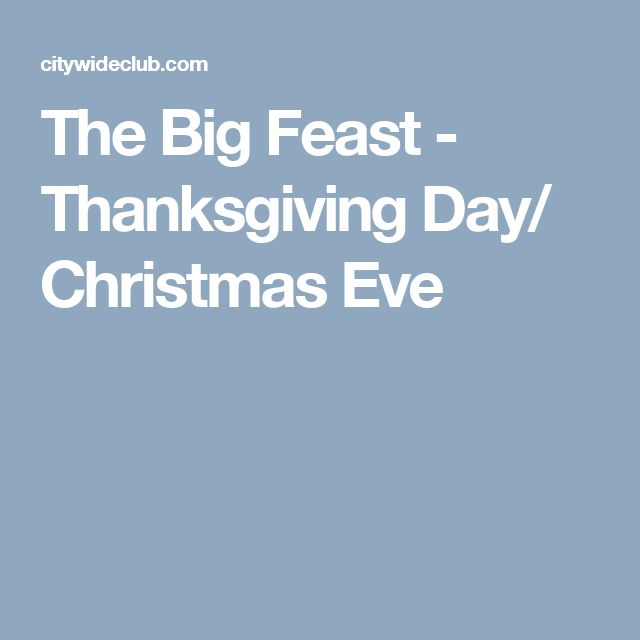 The Big Feast - Thanksgiving Day/ Christmas Eve