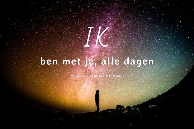 Ik ben met je, alle dagen. Matthëus 28:20  #Betrouwbaarheid, #Geloof, #Vertrouwen  http://www.dagelijksebroodkruimels.nl/mattheus-28-20-v3/
