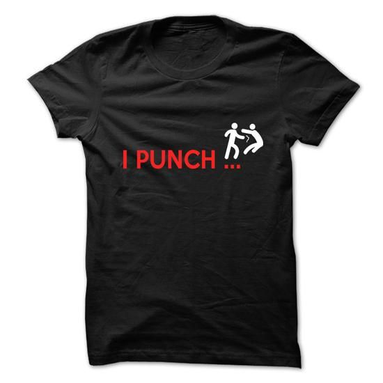 I Punch T Shirts, Hoodies. Get it now ==► https://www.sunfrog.com/Funny/I-Punch.html?41382