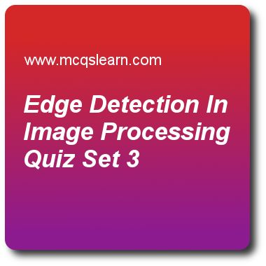 Edge Detection in Image Processing Quizzes:  digital image processing Quiz 3 Questions and Answers - Practice image processing MCQsquestions and answers to learn edge detection in image processing quiz with answers. Practice MCQs to test learning on edge detection in image processing, properties of 10d dft, linear position invariant degradations, image compression techniques, power law transformation quizzes. Online edge detection in image processing worksheets has study guide as gradient ..