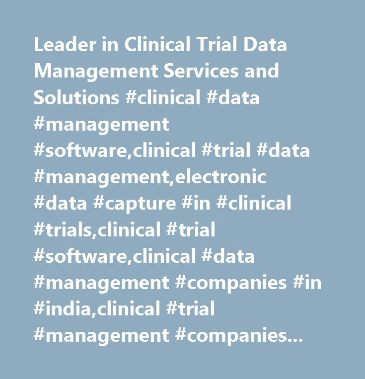Leader in Clinical Trial Data Management Services and Solutions #clinical #data #management #software,clinical #trial #data #management,electronic #data #capture #in #clinical #trials,clinical #trial #software,clinical #data #management #companies #in #india,clinical #trial #management #companies,data #management #for #clinical #trials…