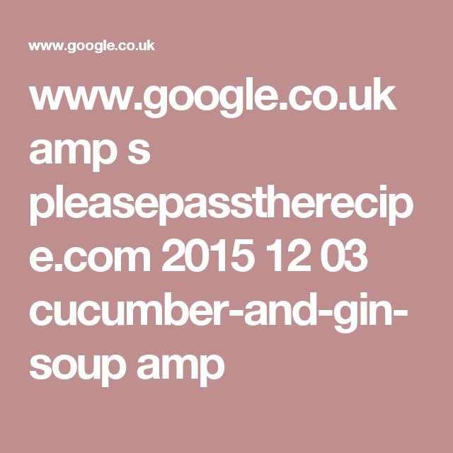 www.google.co.uk amp s pleasepasstherecipe.com 2015 12 03 cucumber-and-gin-soup amp