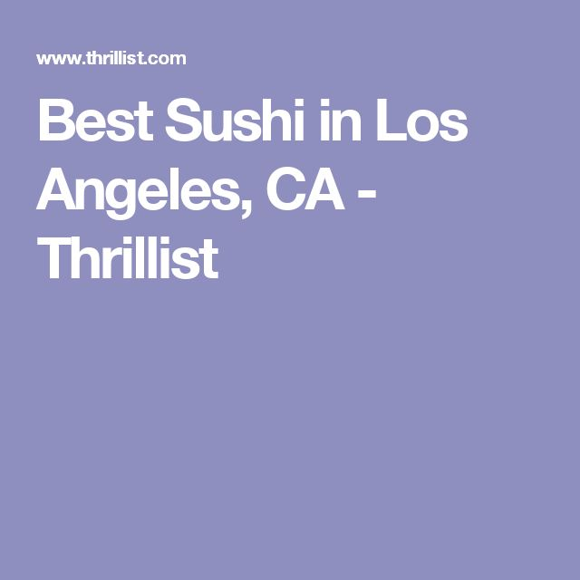 Best Sushi in Los Angeles, CA - Thrillist
