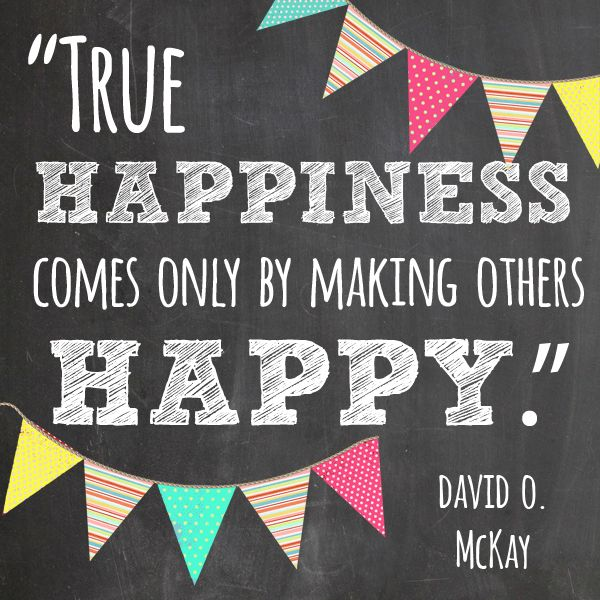 Sharing a little Sunday Goodness today! I love this quote from LDS President David O. McKay. I truly believe it too! I know I feel happiest when I am serving others or striving to make those around me happy. You can download the free image with this great quote. (PERSONAL USE ONLY PLEASE) Just a couple of Goodness quotes below: Lil' Luna Motherhood Quote Somewhat Simple Atonement Quote  Related PostsLove: The Main Ingredient PrintableMarjorie Pay Hinckley MOTHERHOOD ...