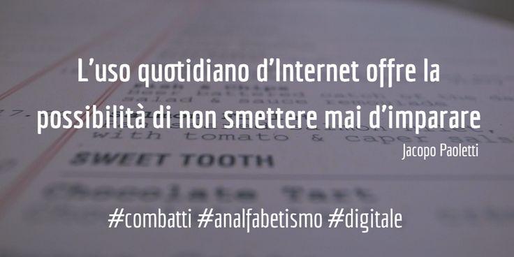L'uso quotidiano d'Internet offre la possibilità di non smettere mai d'imparare  #sconfiggi #analfabetismo #digitale