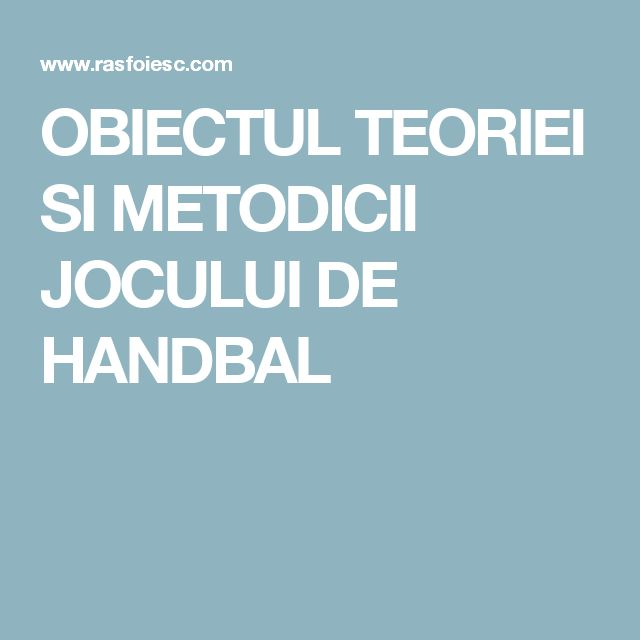OBIECTUL TEORIEI SI METODICII JOCULUI DE HANDBAL