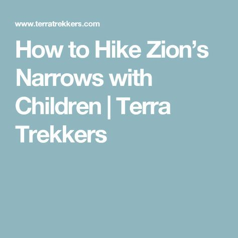 How to Hike Zion's Narrows with Children | Terra Trekkers