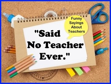 """This page on Unique Teaching Resources contains a large list of funny sayings that no teacher would ever say. These """"Said No Teacher Ever"""" pictures are very popular to use in E-cards and many teachers share them on Facebook and Pinterest."""