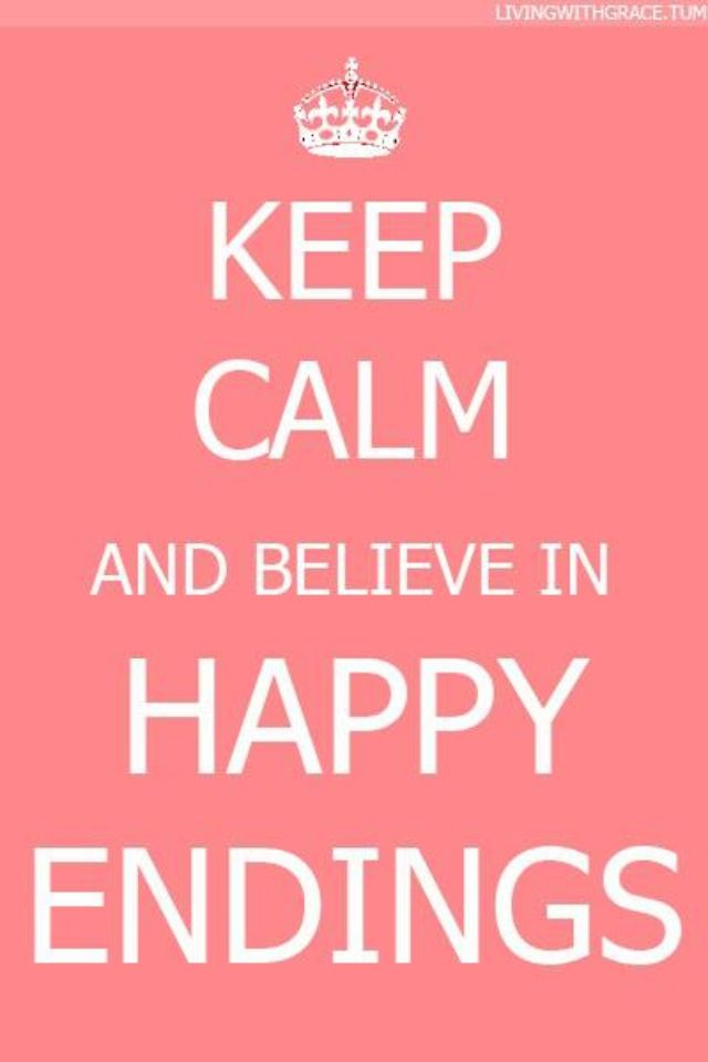 Keep Calm and Believe in Happy Endings