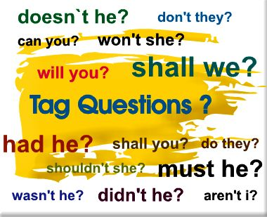 Artistic English: Tag Questions in English Grammar  A word, phrase which is added to a statement as a form of short question in order to put emphasis the sentence is considered as tag question. Generally, a pronoun word and an auxiliary verb are included in the structure of a tag question. Tag question is a common item in various academic exams such as J.S.C, S.S.C, H.S.C, University Admission, and various job exams. So, undoubtedly, this is an essential part of English grammar.