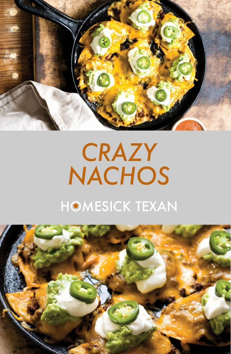 Crazy Nachos Tex Mex Classic Nachos Loaded With Taco Meat Guacamole Beans Cheese And Sour Cream Home Mexican Food Recipes Homesick Texan Cooking Recipes