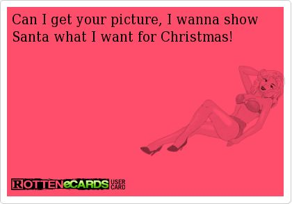 Can I get your picture, I wanna show Santa what I want for Christmas!