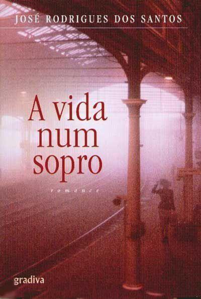 A Vida Num Sopro | by Jose Rodrigues dos Santos, ed. Gradiva, 2008