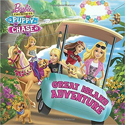 Barbie Her Sisters In A Puppy Chase Great Island Adventure 16 Barbie And Her Sisters Barbie Barbie Books