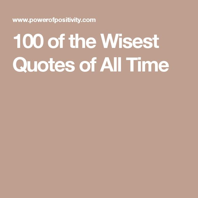 100 of the Wisest Quotes of All Time
