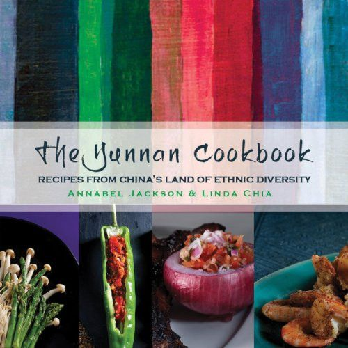 The Yunnan Cookbook: Recipes from China's land of ethnic diversity