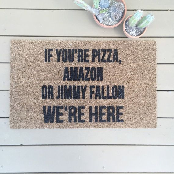 "Will ship AFTER Christmas/Made to order- Bestseller! ""If You're Pizza, Amazon, or Jimmy Fallon, We're Here"" Doormat, Doormats, Outdoor Mats"