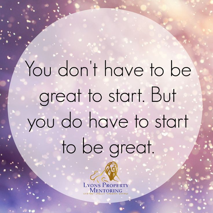 You have to start to be great... If you need help starting, visit the website for guidance!
