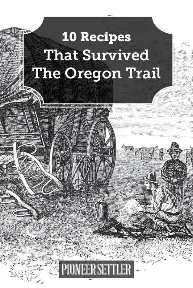 10 Pioneer Recipes That Survived The Oregon Trail