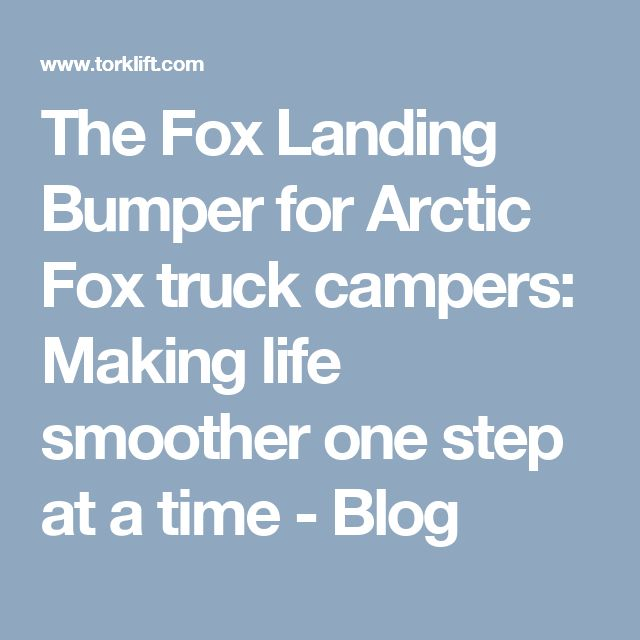 The Fox Landing Bumper for Arctic Fox truck campers: Making life smoother one step at a time - Blog