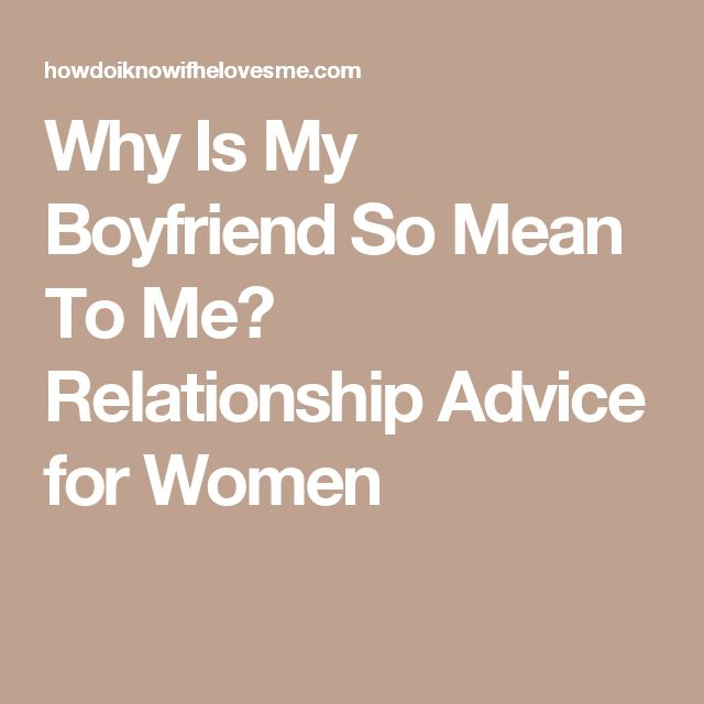 Why is My Boyfriend So Mean? - 6 Reasons Why | Relationships Love and You | Relationship advice