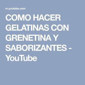 COMO HACER GELATINAS CON GRENETINA Y SABORIZANTES - YouTube