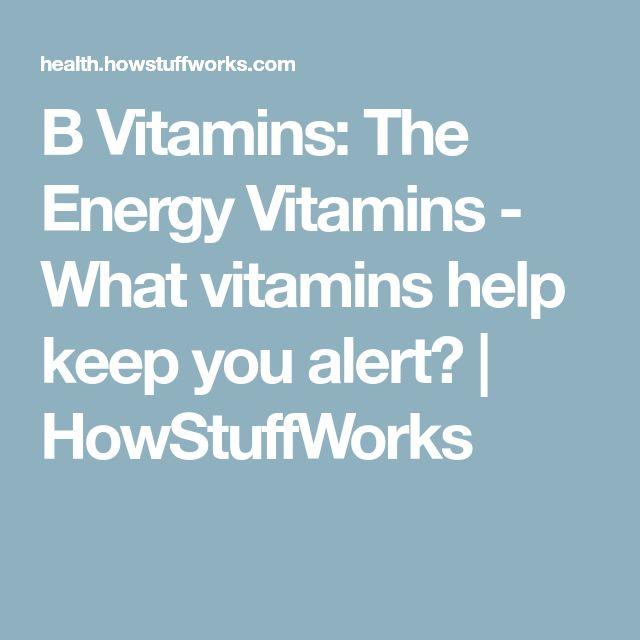 B Vitamins: The Energy Vitamins - What vitamins help keep you alert? | HowStuffWorks