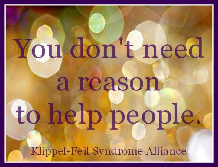 You don't need a reason to help people.  ~Klippel-Feil Alliance