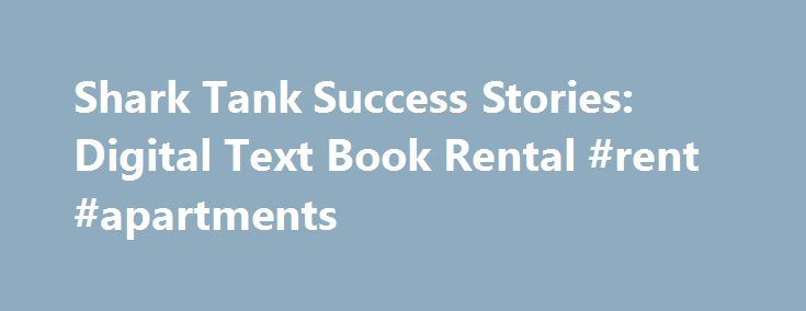 "Shark Tank Success Stories: Digital Text Book Rental #rent #apartments http://rental.remmont.com/shark-tank-success-stories-digital-text-book-rental-rent-apartments/  #college book rentals # ""Pack Back Books"" on Shark Tank Buy, Sell and Rent College Text Books Rent Digital Copies for When I first started researching the next Shark Tank product called ""Pack Back Books "" that rents college text books out for $5 per day, my first impression was ""that's ridiculous "". Who in..."