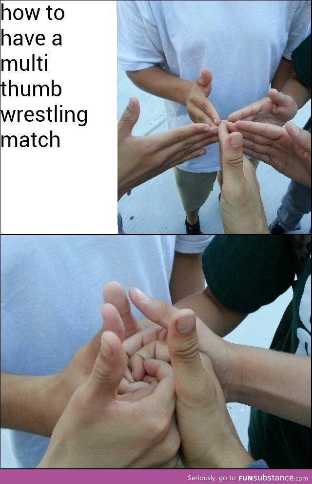 Multi thumb wrestling match. Well Damn... that's how you have a thumb war!