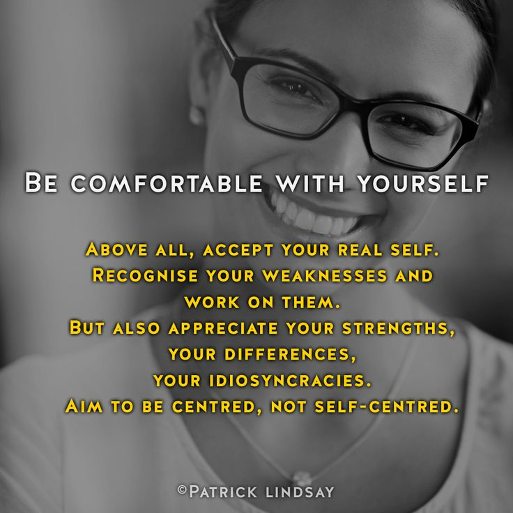 Be comfortable with yourself #inspiration #highhopes #makethemostofyou High Hopes: http://goo.gl/OMpfvh