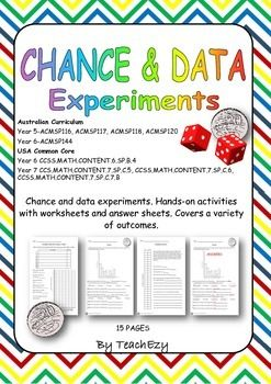 Chance and data experiments. Hands-on activities with worksheets to accompany them. Includes answer sheet. Covers a variety of outcomes. Australian Curriculum Year 5-ACMSP116, ACMSP117, ACMSP118, ACMSP120 Year 6-ACMSP144 USA Common Core Year 6 CCSS.MATH.CONTENT.6.SP.B.4 Year 7 CCS.MATH.CONTENT.7.SP.C.5, CCSS.MATH.CONTENT.7.SP.C.6, CCSS.MATH.CONTENT.7.SP.C.7.B