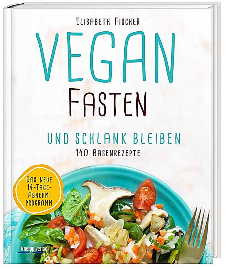 Vegan fasten & schlank bleiben: 140 Basenrezepte von Elisabeth Fischer, Kneipp-Verlag 2015, ISBN-13: 978-3708806471