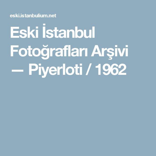 Eski İstanbul Fotoğrafları Arşivi — Piyerloti / 1962