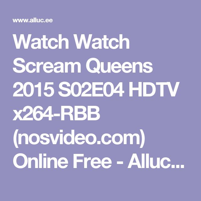 Watch Watch Scream Queens 2015 S02E04 HDTV x264-RBB (nosvideo.com) Online Free - Alluc full stream search engine