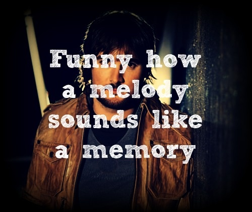Ain T It Funny How A Melody Sounds Like A Memory Quotes