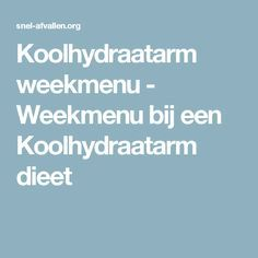 Koolhydraatarm weekmenu - Weekmenu bij een Koolhydraatarm dieet