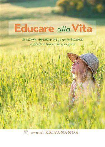 Educare alla Vita (Ricerca interiore) (Italian Edition) by Swami #Kriyananda.304 pages. Publisher: Ananda Edizioni (December 6, 2012)