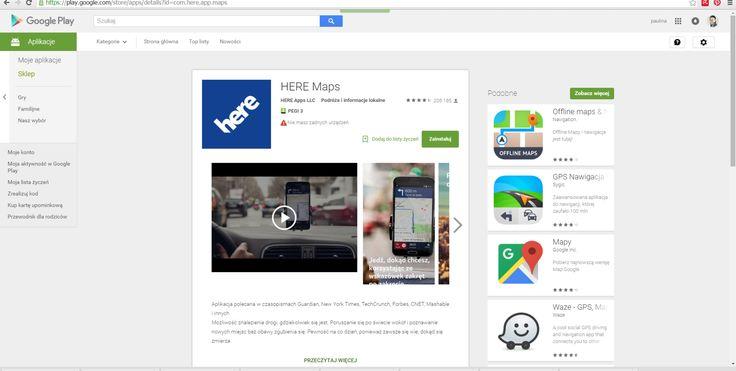 HERE MAPS Aplikacja polecana w czasopismach Guardian, New York Times, TechCrunch, Forbes, CNET, Mashable i innych Możliwość znalezienia drogi, gdziekolwiek się jest. Poruszanie się po świecie wokół i poznawanie nowych miejsc bez obawy zgubienia się. Pewność na co dzień, ponieważ zawsze się wie, dokąd się zmierza. Jest w formie on line i mobilnej aplikacji .