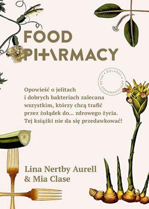 Food Pharmacy. Opowieść o jelitach i dobrych bakteriach zalecana wszystkim, którzy chcą trafić przez żołądek do... zdrowego życia. Tej książki nie da się przedawkować!