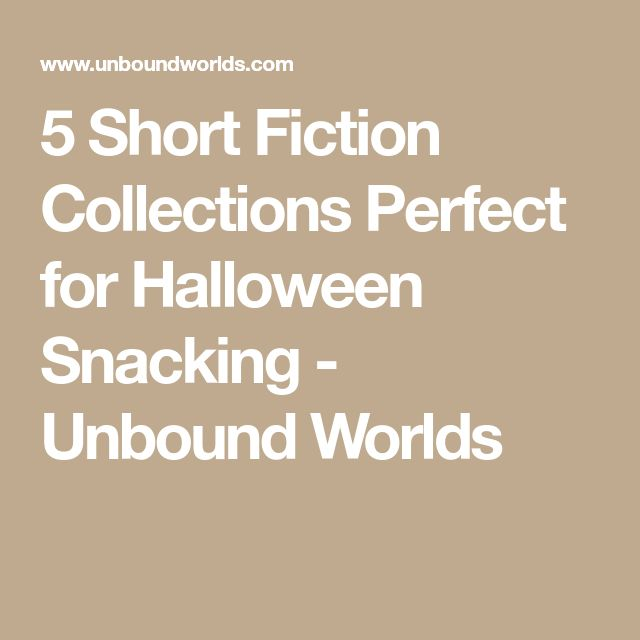 5 Short Fiction Collections Perfect for Halloween Snacking - Unbound Worlds