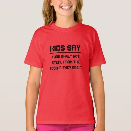 Kids say: Thou shalt not steal from the poor T-Shirt - tap to personalize and get yours