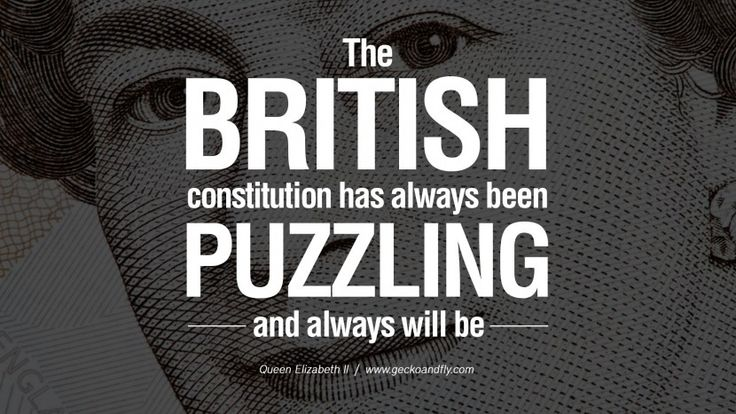 The British constitution has always been puzzling and always will be. 13 Majestic Quotes & 80 Facts on Queen Elizabeth II on Love, Grief, Losing, Life, and Sorrow